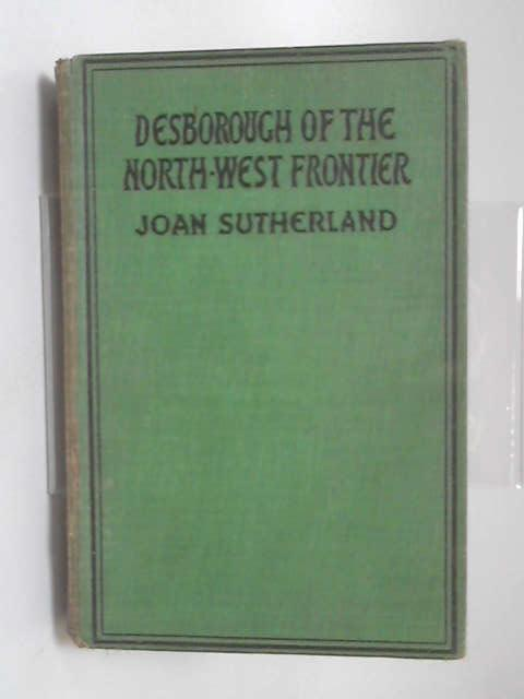 Desborough of the North-West Frontier by Joan Sutherland