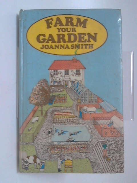 Farm your garden by Joanna Smith