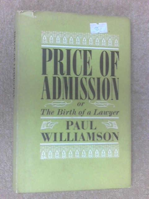 Price of admission,or, The birth of a lawyer by Paul Williamson