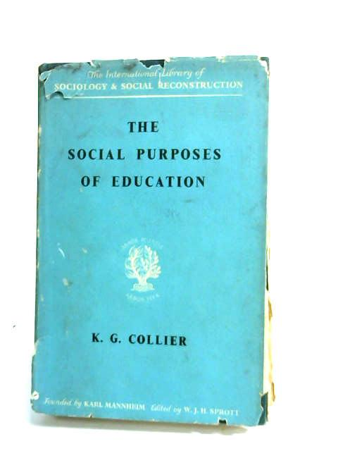 The Social Purposes of Education (International library of sociology and social reconstruction) by Collier, Kenneth Gerald