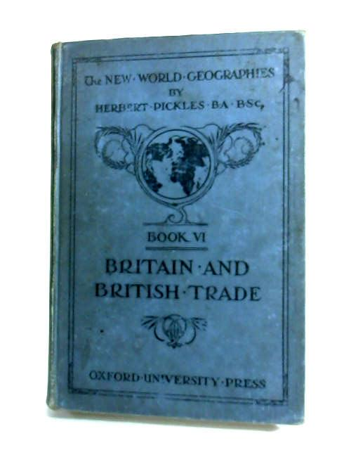 The new world geographies book vi britain and british trade by Pickles