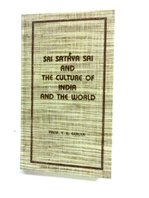 Sri Sathya Sai and the Culture of India and the World by Gokak, V. K.