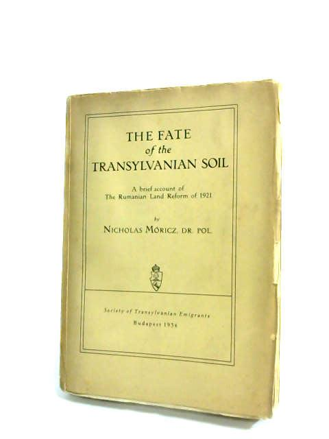 The Fate Of The Transylvanian Soil by Moricz, Nicholas