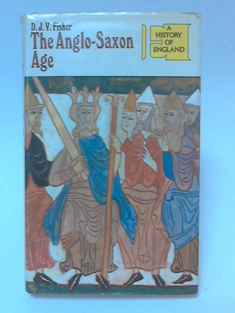 The Anglo-Saxon Age by D. J. V. Fisher