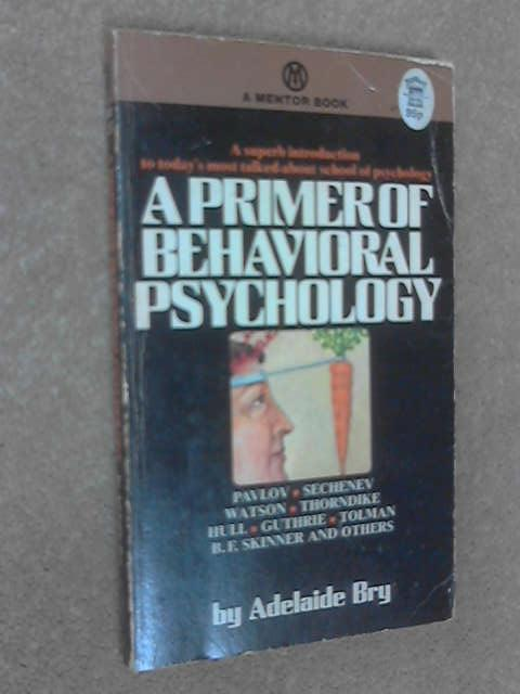 A Primer of Behavioral Psychology by Bry, Adelaide