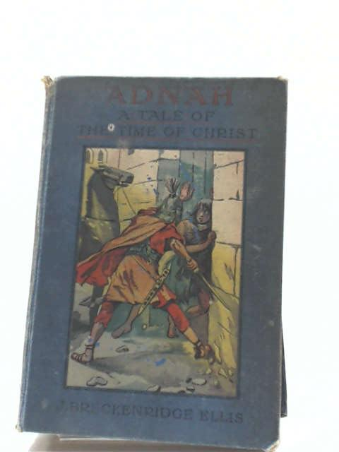 Adnah: a tale of the time of Christ by John Breckenridge Ellis