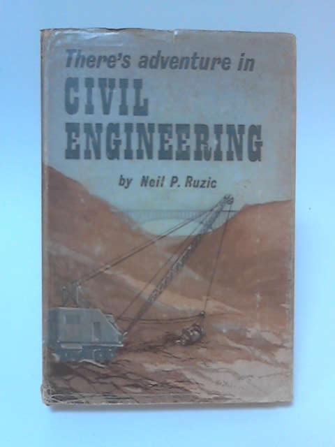 There's Adventure in Civil Engineering by Neil Pierce Ruzic