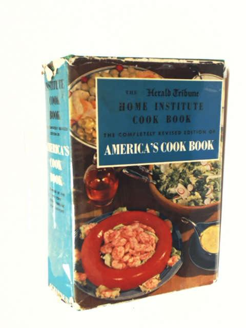 Home Institute Cook Book by The Home Institute of The New York Herald Tribune