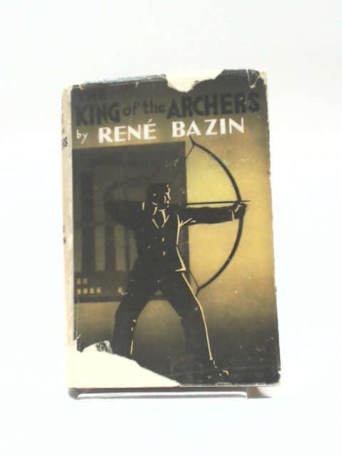The King of the Archers by Rene Bazin