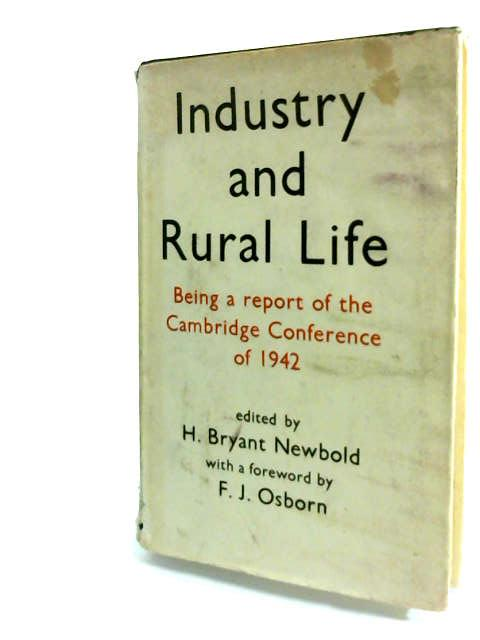 Industry and Rural Life.  Being a Summarized Report of the Cambridge Conference of the Town and Country Planning Association Spring, 1942 by Newbold, H. Bryant  (Ed.)
