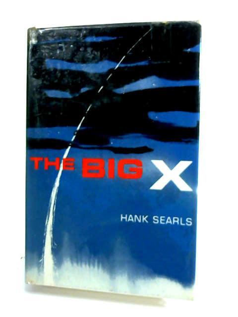The Big X by Searls, Hank