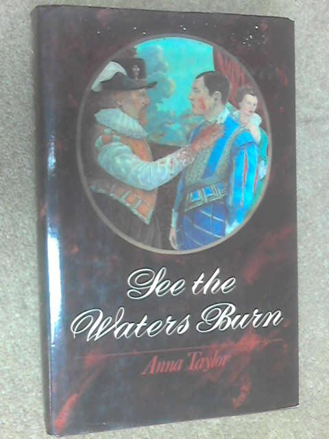 See the Waters Burn by Taylor, Anna