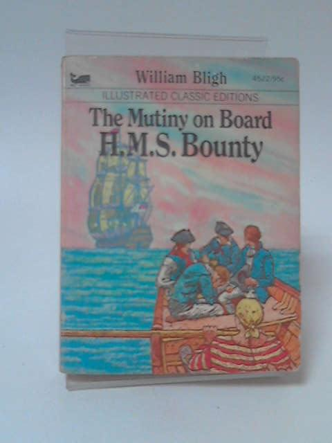 Mutiny on Board H.M.S. Bounty by William Bligh