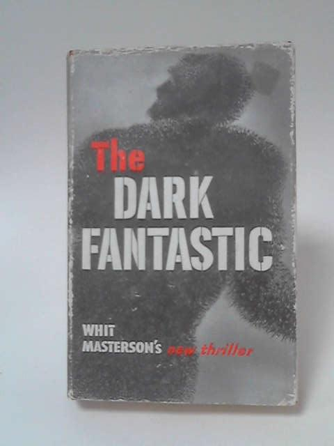 The Dark Fantastic by Whit Masterson