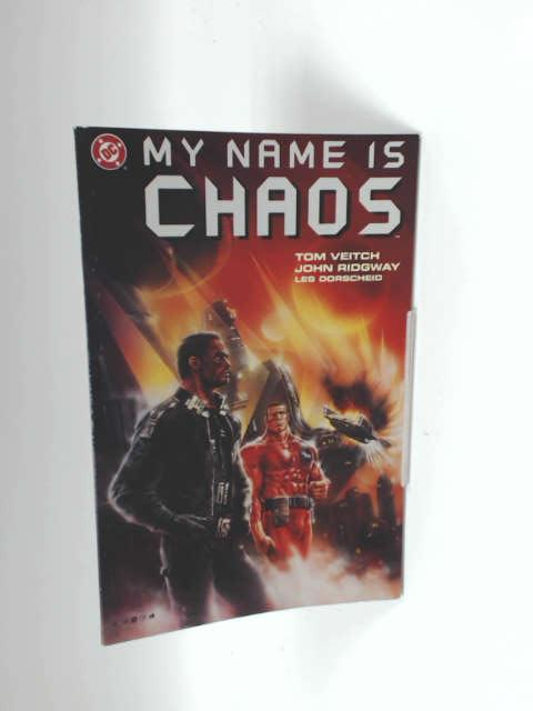 My Name is Chaos by Veitch, Tom, John Ridgway and Les Dorscheid