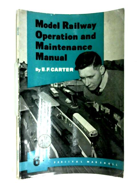 Model Railway Operation & Maintenance Manual by E F Carter