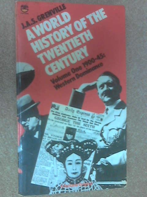 A World History of the Twentieth Century Volume One 1900-45: Western Dominance by Grenville, J. A. S.