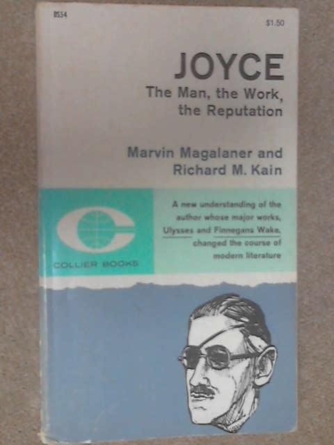 Joyce: The Man, the Work, the Reputation by Marvin Magalaner, Richard M. Kain