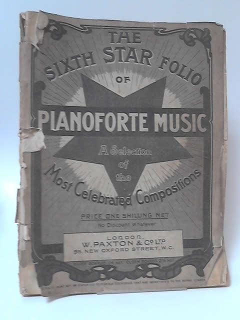 The Sixth Star Folio Of Pianoforte Music; A Selection Of The Most Celebrated Compositions by Various