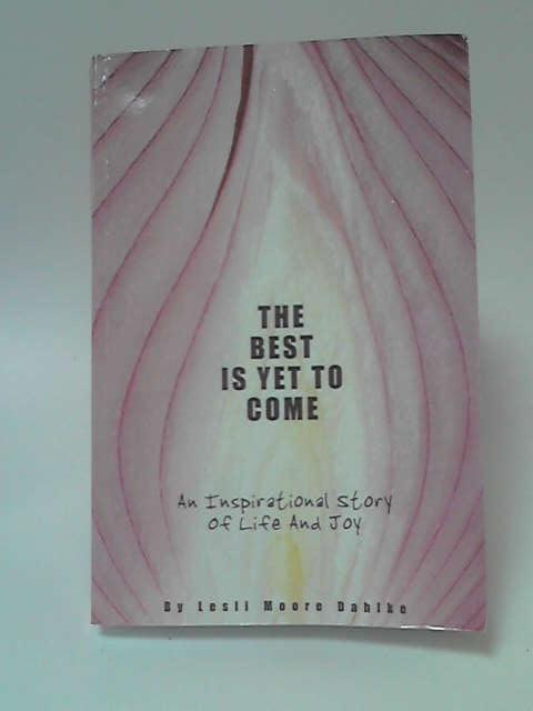 The Best Is Yet to Come by Lesli Moore Dahlke