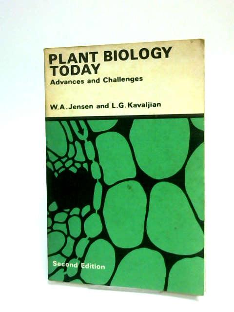 Plant Biology Today: Advances and Challenges. From Symposia sponsored by the American Association for the Advancement of Science and the Botanical Society of America. by Jensen, W. A., Kavaljian, L. G. (Eds.)