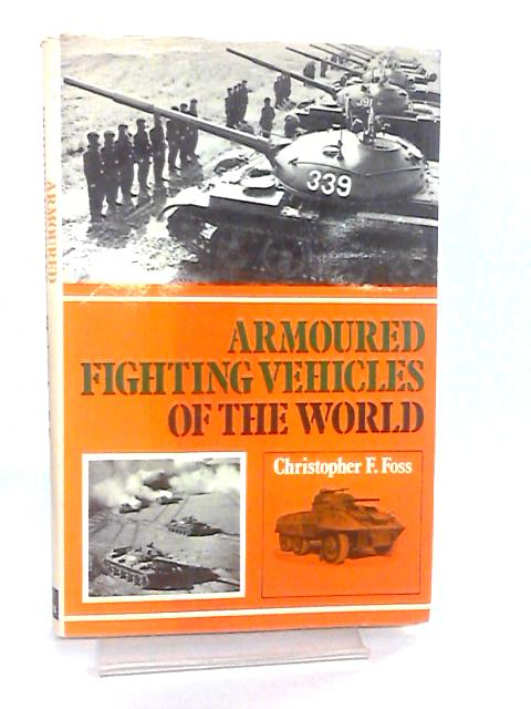 Armoured Fighting Vehicles of the World By Foss, Christopher F.