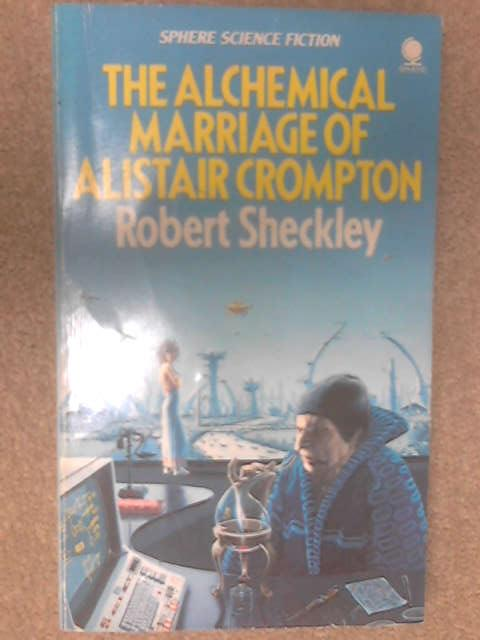 The Alchemical Marriage of Alistair Crompton by Robert Sheckley