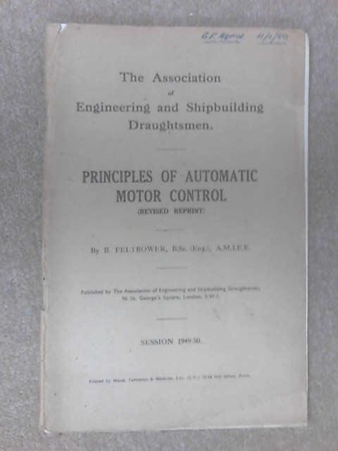 Principles Of Automatic Motor Control by B. Feltbower