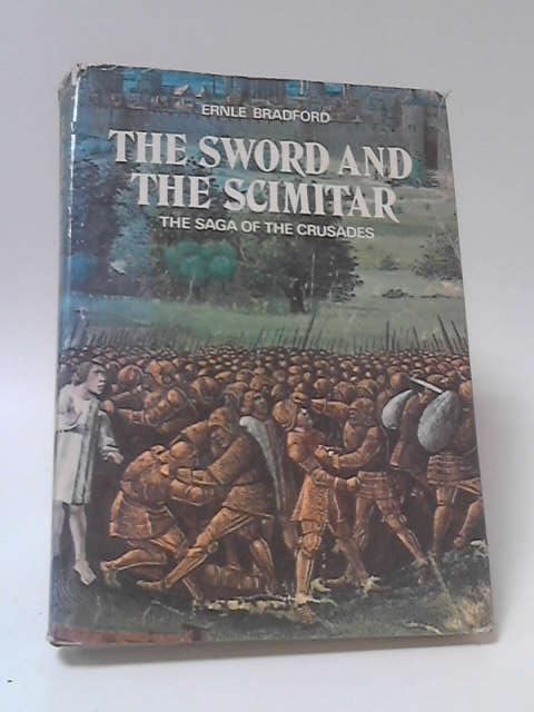 Sword and The Scimitar: Saga of the Crusades by Ernle Bradford