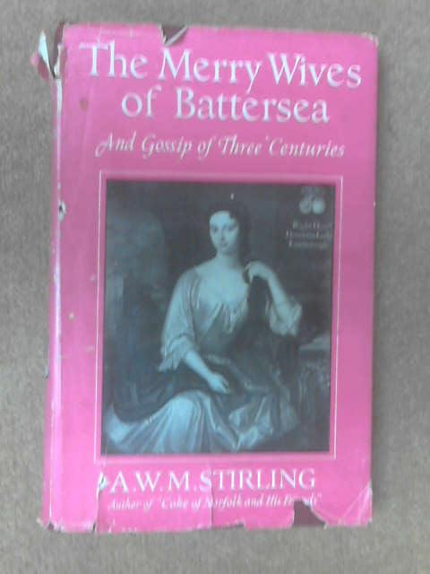 The merry wives of battersea and gossip of three centuries by A. W. M. Stirling