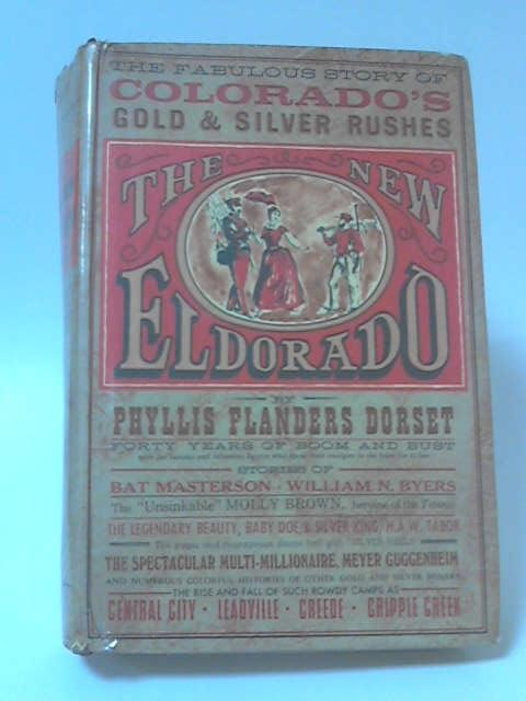 New Eldorado the Story of Colorado's Gold and Silver Rushes by Phyllis Flanders Dorset