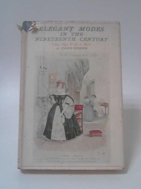 Elegant Modes in the Nineteenth Century by Angus Holden