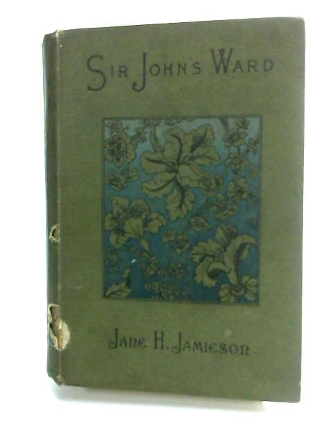 Sir John's Ward, Or The Heiress Of Gladdiswoode. A Quiet Chronicle Of Country Life. by Jamieson, Jane H.