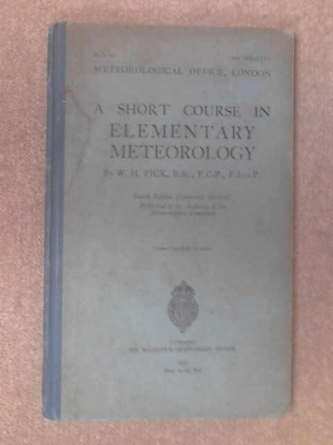 A Short Course In Elementary Meteorology. by W. H Pick