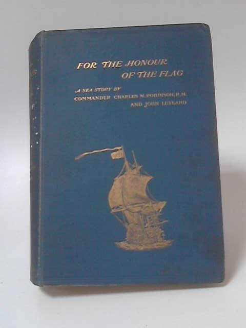 For the Honour of the Flag by Charles N Robinson & John Leyland