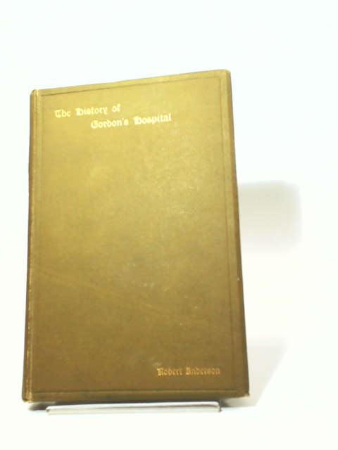 The History of Robert Gordon's Hospital Aberdeen by Robert Anderson
