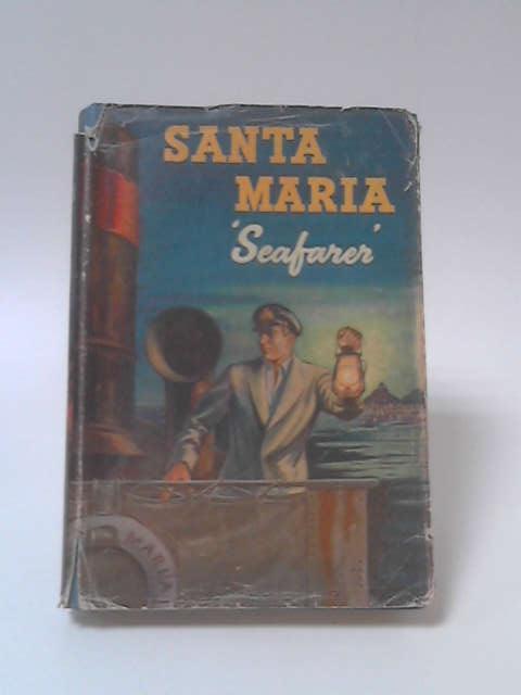 Santa Maria. The Tale Of A Sea-Tramp by Seafarer