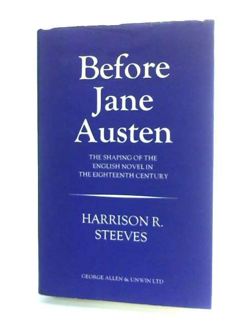 Before Jane Austen. The Shaping of the English Novel in the Eighteenth Century by Steeves, H. R.