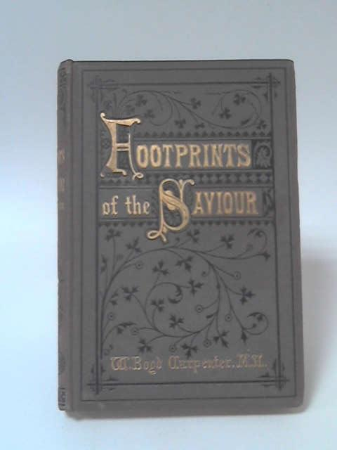 Footprints Of The Saviour by W. B. Carpenter