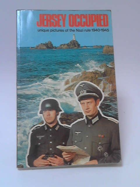 Jersey Occupied: Unique Pictures of Nazi Rule 1940-1945 by Richard Mayne