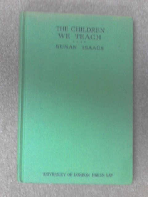 The children we teach by Susan  Isaacs