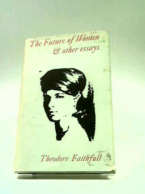 The Future of Women and other Essays by Theodore Faithfull