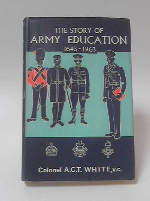 The Story of Army Education 1643 - 1963 By Colonel A.C.T. White