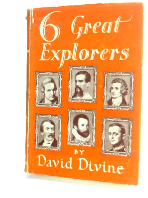 Six Great Explorers: Frobisher, Cook, Mungo Park, Burton, Livingstone, Scott by Divine, David