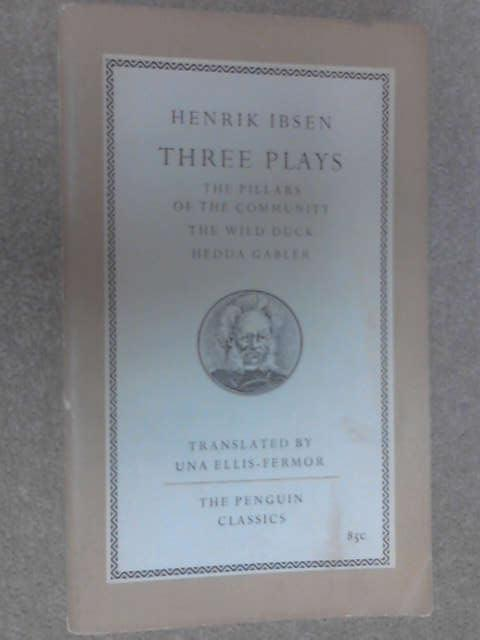 Three Plays - The Pillars of the Community; The Wild Duck; Hedda Gabler by Ibsen, Henrik