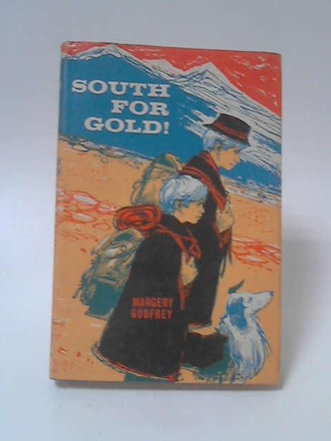 South for Gold! by Margery Godfrey
