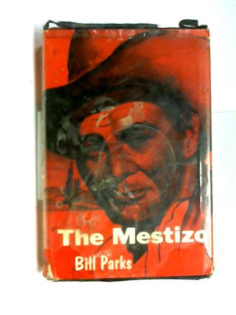 The Mestizo. A novel by Bill Parks