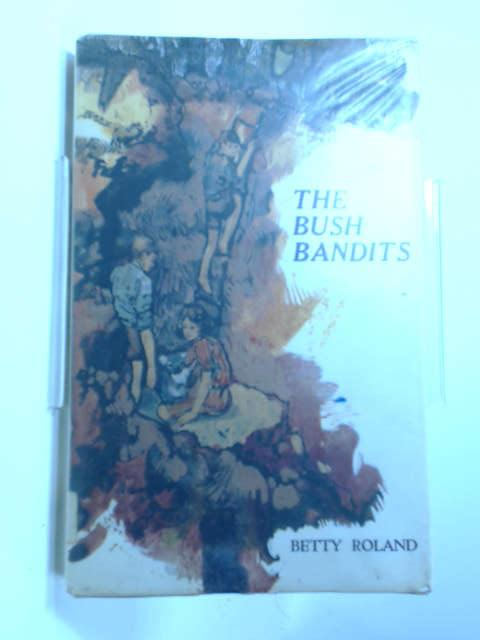 The bush bandits by Betty Roland