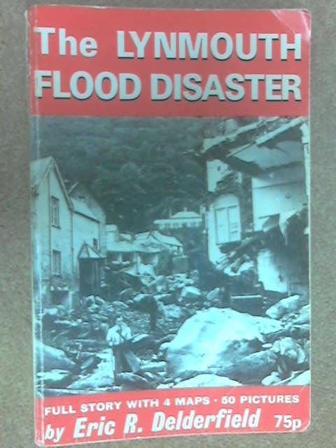 The Lynmouth Flood Disaster by Eric R. Delderfield