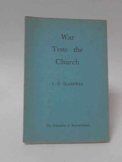 War Tests the Church by E. P. Blamires
